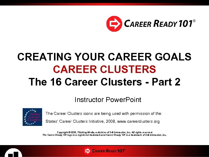 CREATING YOUR CAREER GOALS CAREER CLUSTERS The 16 Career Clusters - Part 2 Instructor