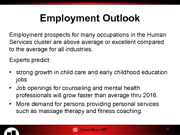 Employment Outlook Employment prospects for many occupations in the Human Services cluster are above