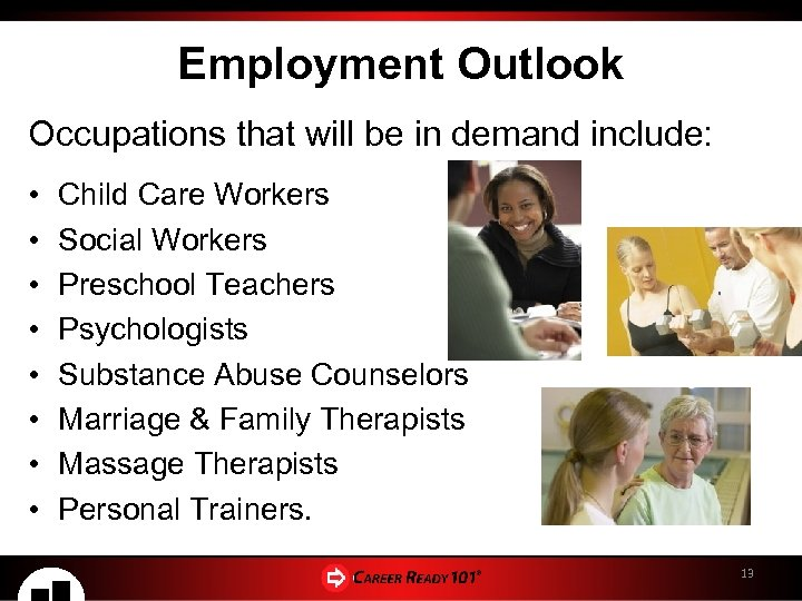Employment Outlook Occupations that will be in demand include: • • Child Care Workers