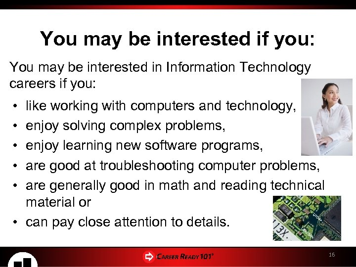You may be interested if you: You may be interested in Information Technology careers