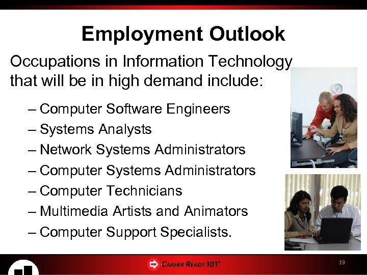 Employment Outlook Occupations in Information Technology that will be in high demand include: –