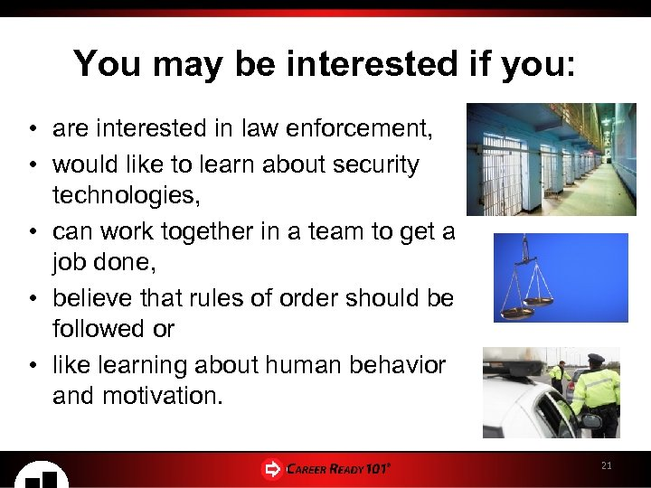 You may be interested if you: • are interested in law enforcement, • would
