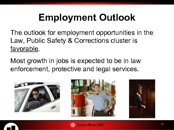 Employment Outlook The outlook for employment opportunities in the Law, Public Safety & Corrections