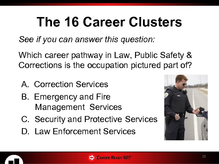 The 16 Career Clusters See if you can answer this question: Which career pathway