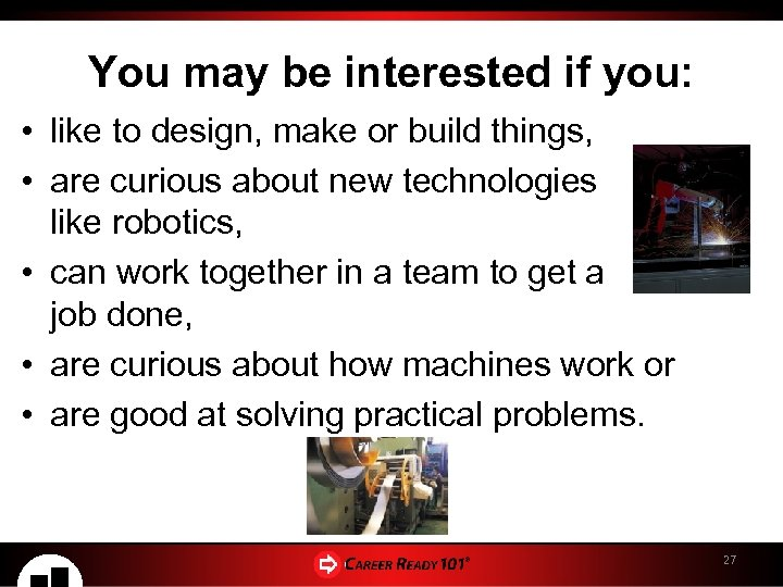 You may be interested if you: • like to design, make or build things,