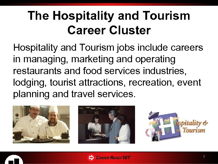 The Hospitality and Tourism Career Cluster Hospitality and Tourism jobs include careers in managing,