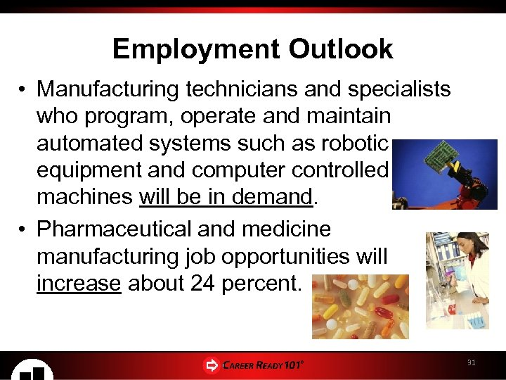 Employment Outlook • Manufacturing technicians and specialists who program, operate and maintain automated systems