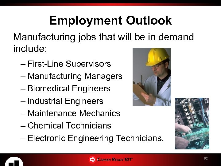 Employment Outlook Manufacturing jobs that will be in demand include: – First-Line Supervisors –