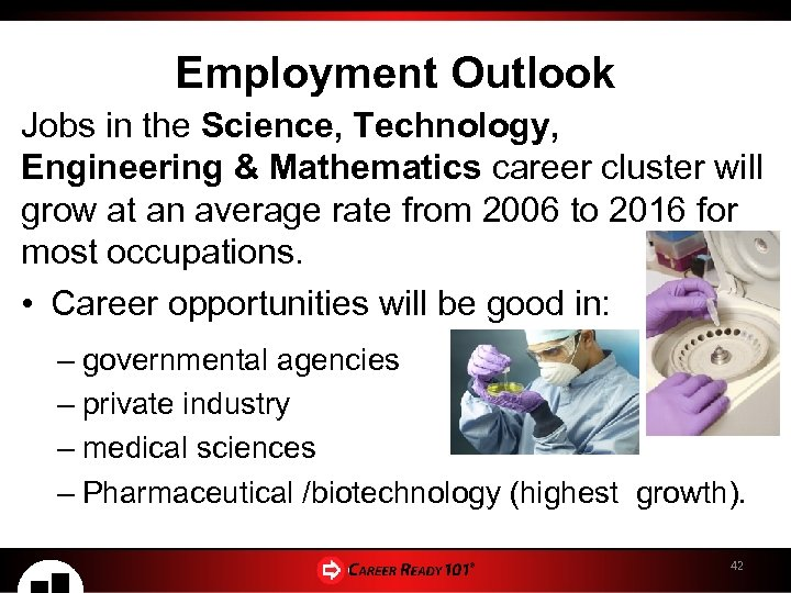 Employment Outlook Jobs in the Science, Technology, Engineering & Mathematics career cluster will grow