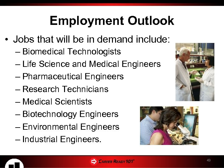 Employment Outlook • Jobs that will be in demand include: – Biomedical Technologists –