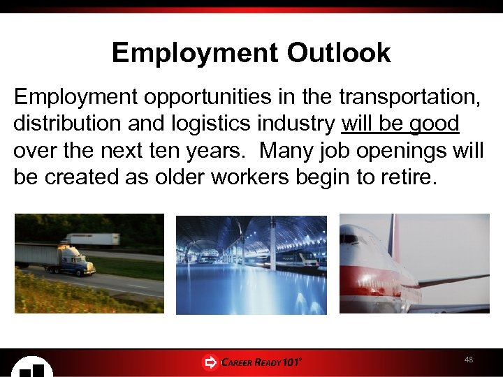 Employment Outlook Employment opportunities in the transportation, distribution and logistics industry will be good