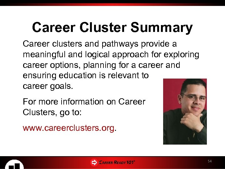 Career Cluster Summary Career clusters and pathways provide a meaningful and logical approach for