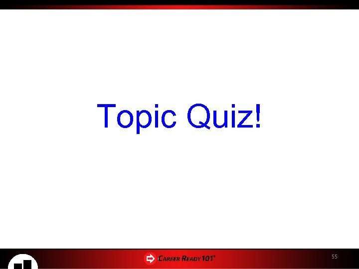 Topic Quiz! 55