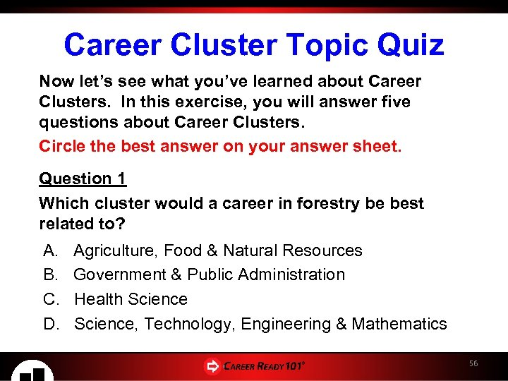 Career Cluster Topic Quiz Now let's see what you've learned about Career Clusters. In
