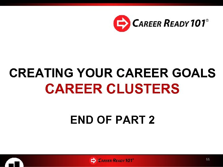 CREATING YOUR CAREER GOALS CAREER CLUSTERS END OF PART 2 66