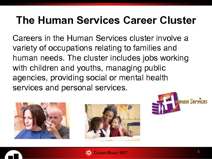 The Human Services Career Cluster Careers in the Human Services cluster involve a variety