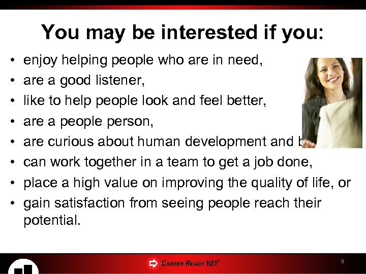 You may be interested if you: • • enjoy helping people who are in