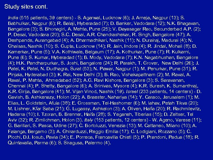 Study sites cont. India (515 patients, 39 centers) - S. Agarwal, Lucknow (6); J.