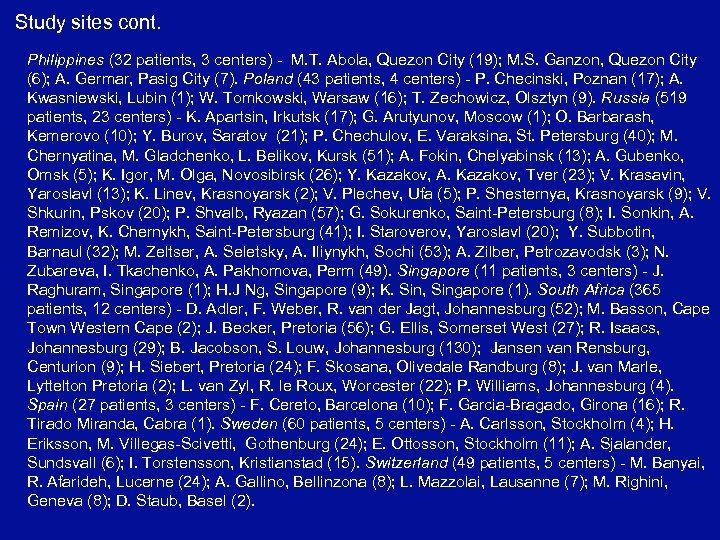 Study sites cont. Philippines (32 patients, 3 centers) - M. T. Abola, Quezon City