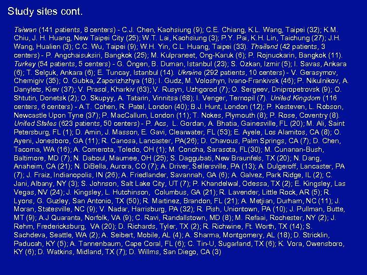 Study sites cont. Taiwan (141 patients, 8 centers) - C. J. Chen, Kaohsiung (9);