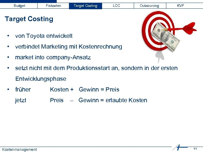 Budget Fixkosten Target Costing LCC Outsourcing KVP Target Costing • von Toyota entwickelt •