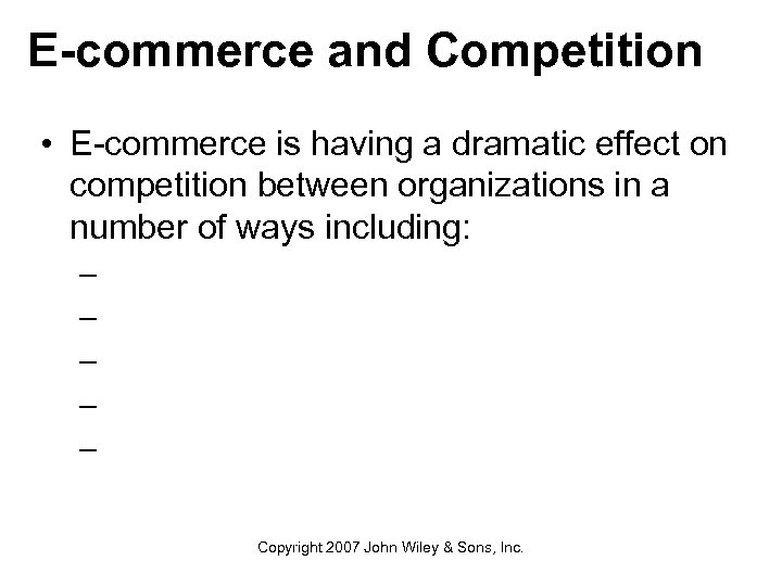 E-commerce and Competition • E-commerce is having a dramatic effect on competition between organizations