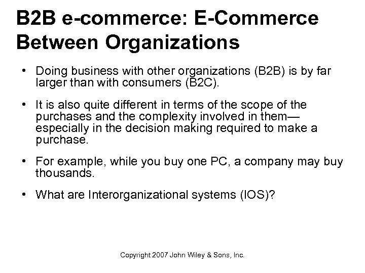 B 2 B e-commerce: E-Commerce Between Organizations • Doing business with other organizations (B