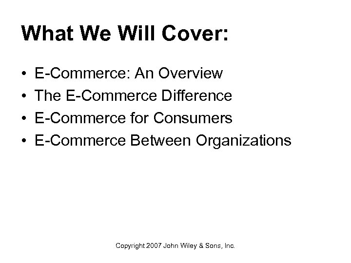 What We Will Cover: • • E-Commerce: An Overview The E-Commerce Difference E-Commerce for