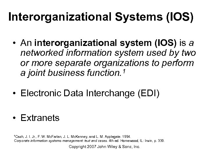 Interorganizational Systems (IOS) • An interorganizational system (IOS) is a networked information system used