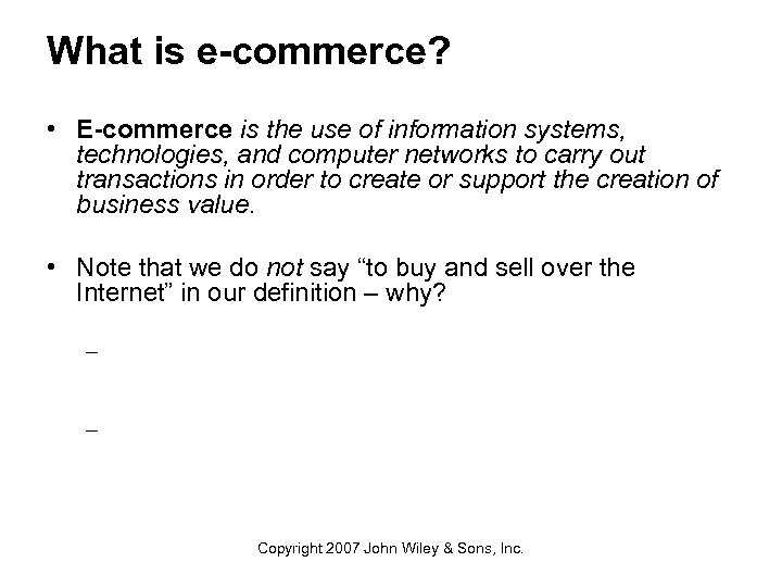 What is e-commerce? • E-commerce is the use of information systems, technologies, and computer