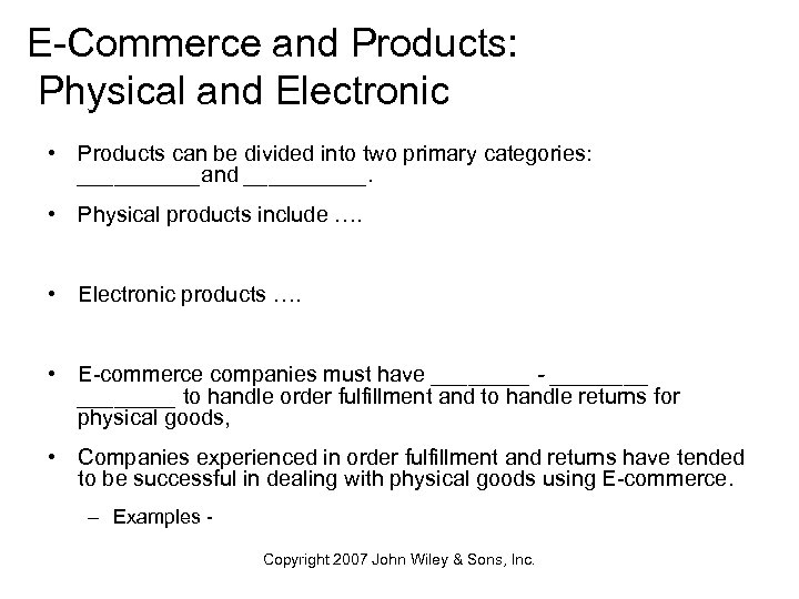 E-Commerce and Products: Physical and Electronic • Products can be divided into two primary