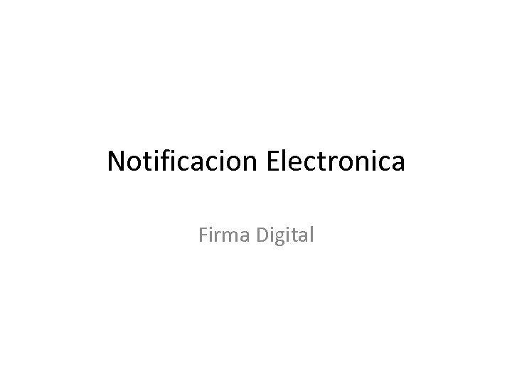 Notificacion Electronica Firma Digital