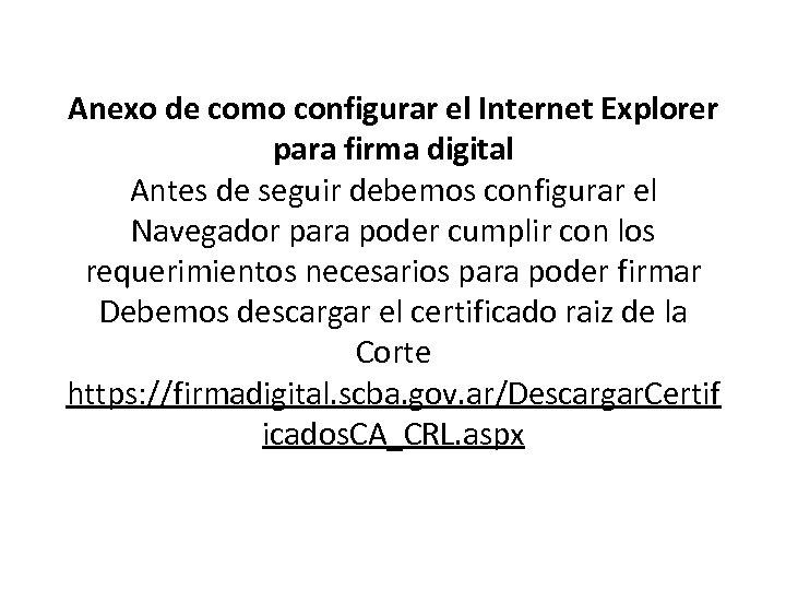 Anexo de como configurar el Internet Explorer para firma digital Antes de seguir debemos