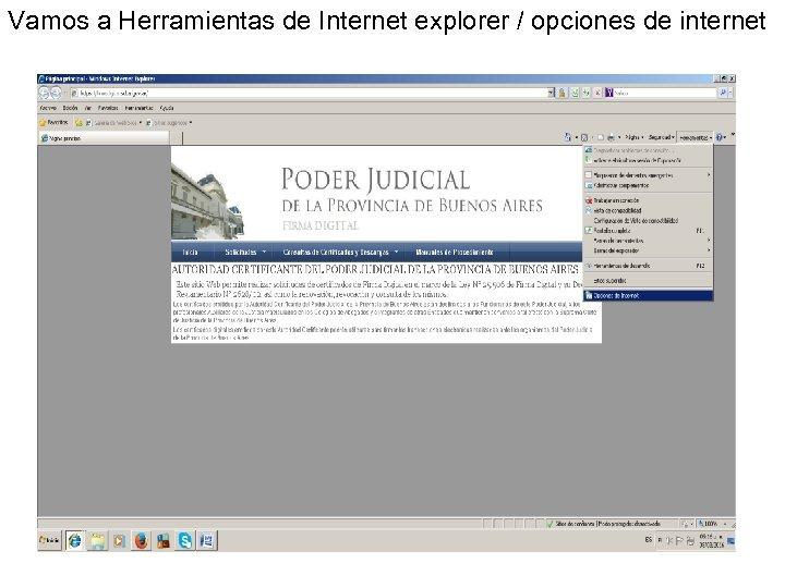 Vamos a Herramientas de Internet explorer / opciones de internet