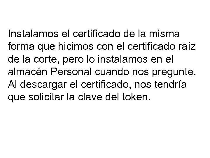 Instalamos el certificado de la misma forma que hicimos con el certificado raíz de
