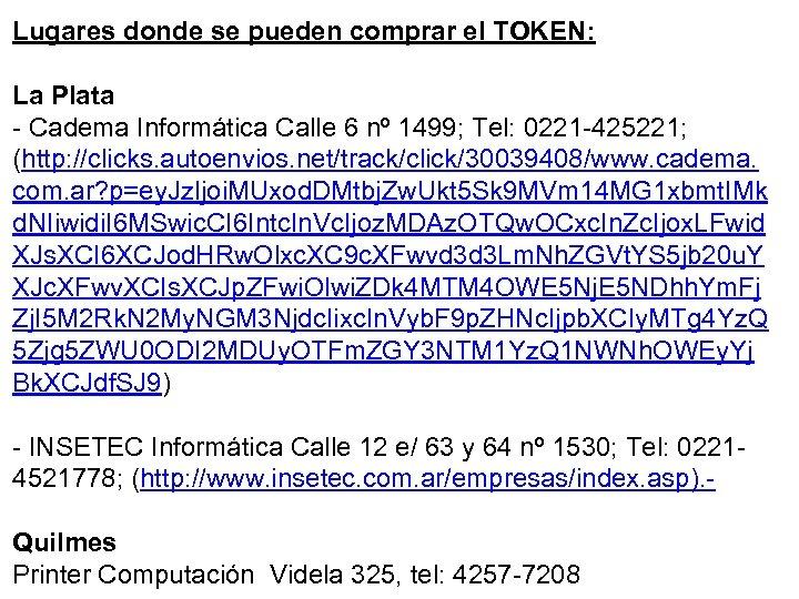 Lugares donde se pueden comprar el TOKEN: La Plata - Cadema Informática Calle 6