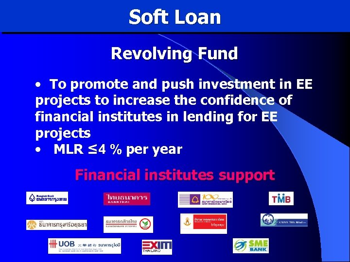 Soft Loan Revolving Fund • To promote and push investment in EE projects to