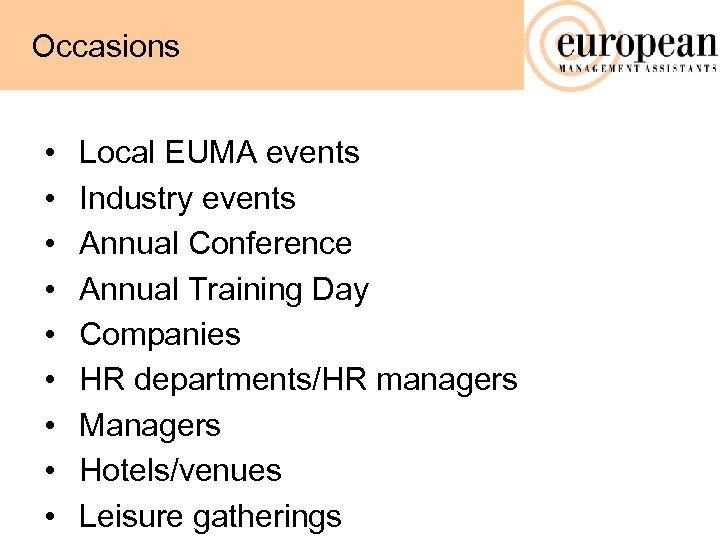 Occasions • • • Local EUMA events Industry events Annual Conference Annual Training Day