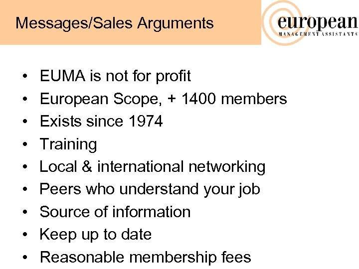 Messages/Sales Arguments • • • EUMA is not for profit European Scope, + 1400