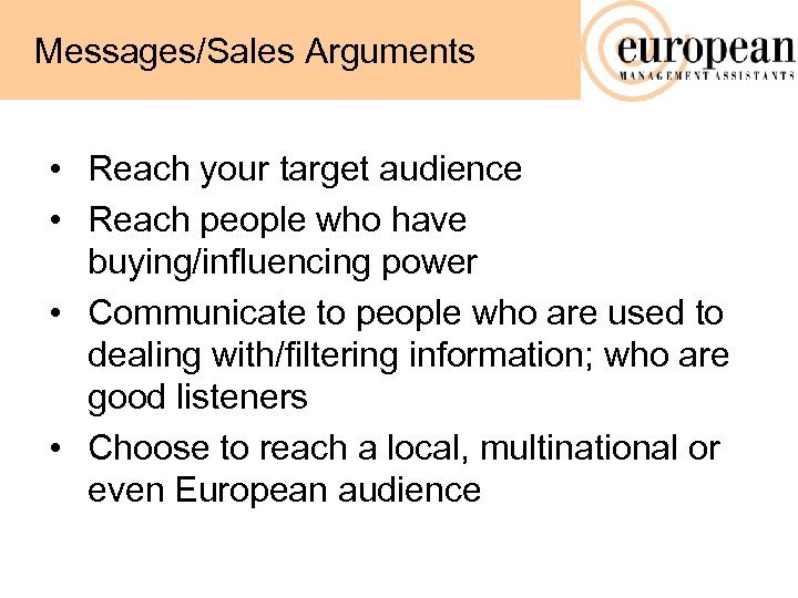 Messages/Sales Arguments • Reach your target audience • Reach people who have buying/influencing power