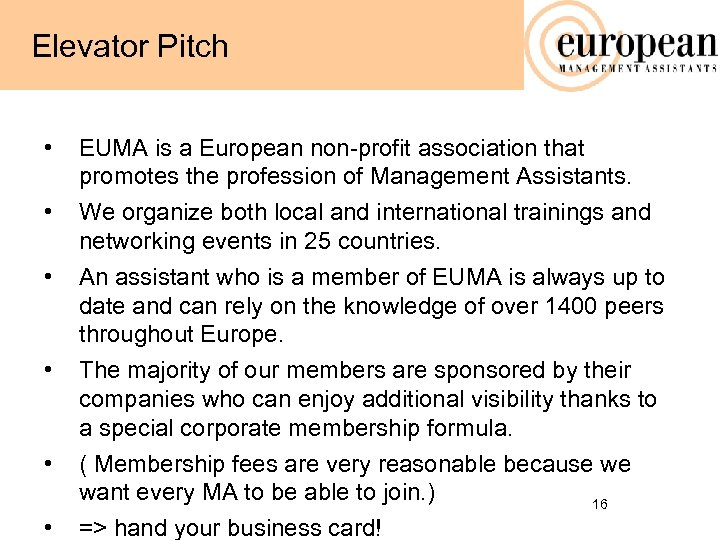 Elevator Pitch • • • EUMA is a European non-profit association that promotes the