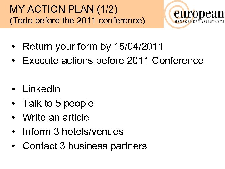 MY ACTION PLAN (1/2) (Todo before the 2011 conference) • Return your form by