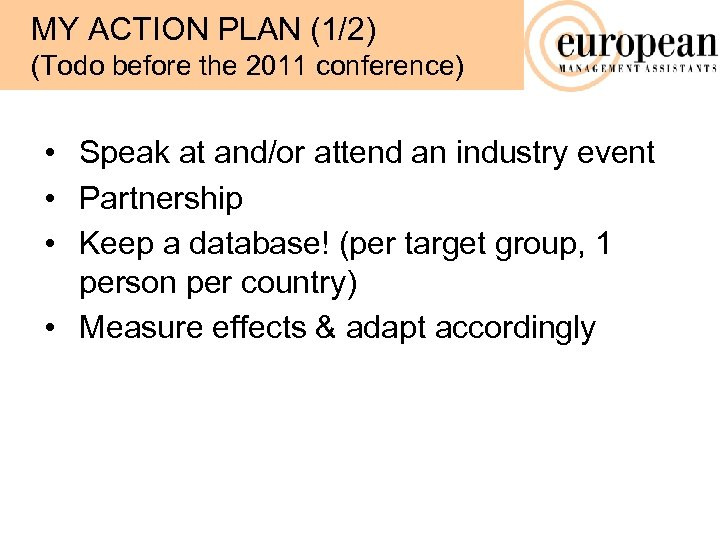 MY ACTION PLAN (1/2) (Todo before the 2011 conference) • Speak at and/or attend