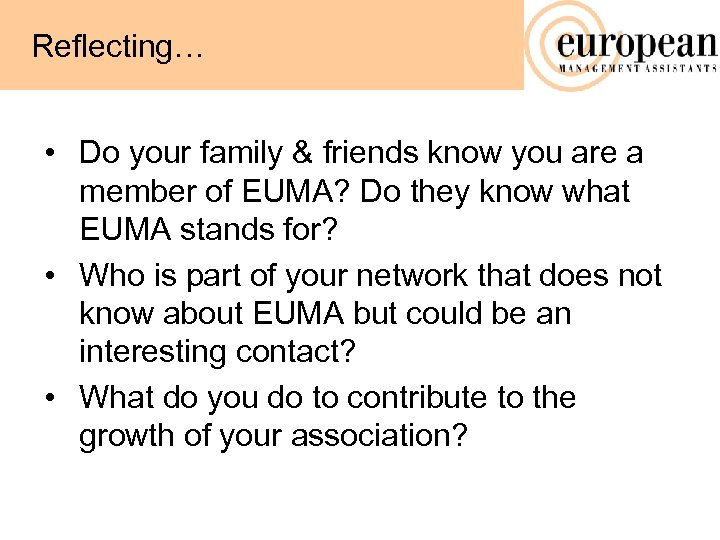 Reflecting… • Do your family & friends know you are a member of EUMA?