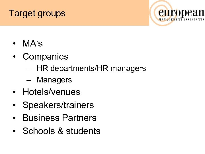 Target groups • MA's • Companies – HR departments/HR managers – Managers • •
