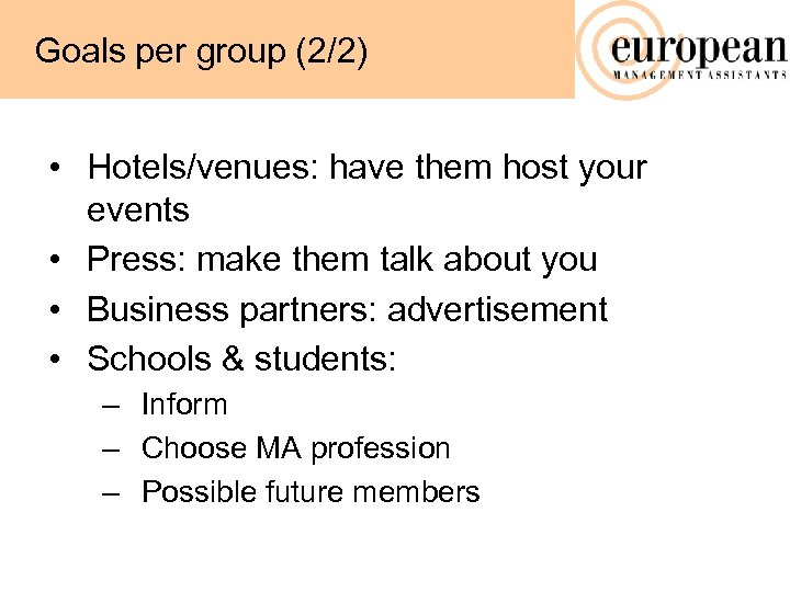Goals per group (2/2) • Hotels/venues: have them host your events • Press: make