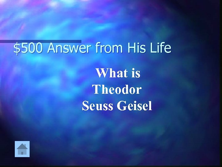 $500 Answer from His Life What is Theodor Seuss Geisel