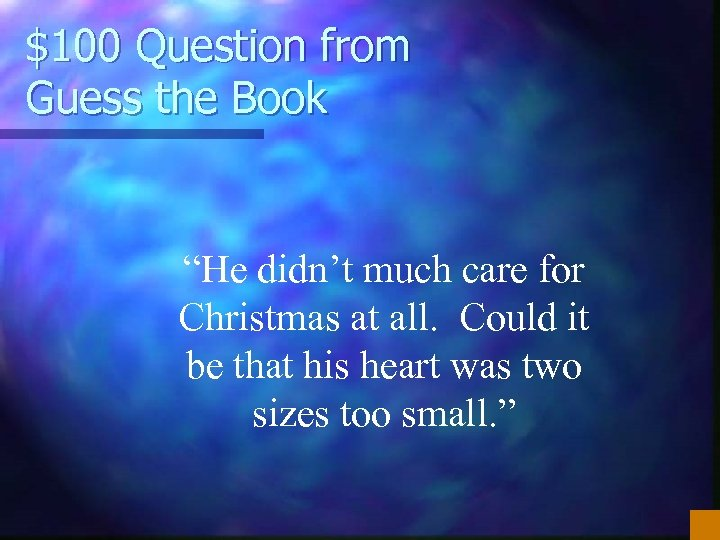 """$100 Question from Guess the Book """"He didn't much care for Christmas at all."""