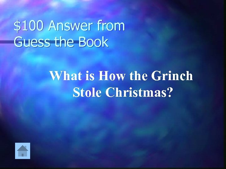 $100 Answer from Guess the Book What is How the Grinch Stole Christmas?