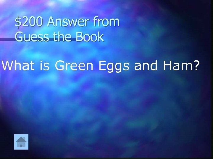 $200 Answer from Guess the Book What is Green Eggs and Ham?